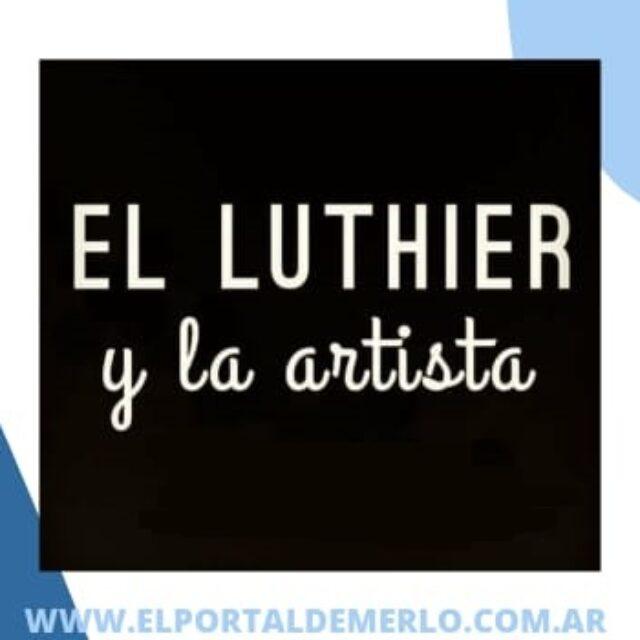 El luthier y la artista – Merlo San Luis
